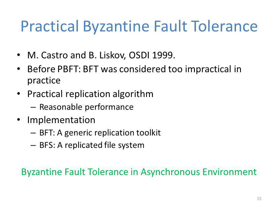 Practical Byzantine Fault Tolerance M. Castro and B.