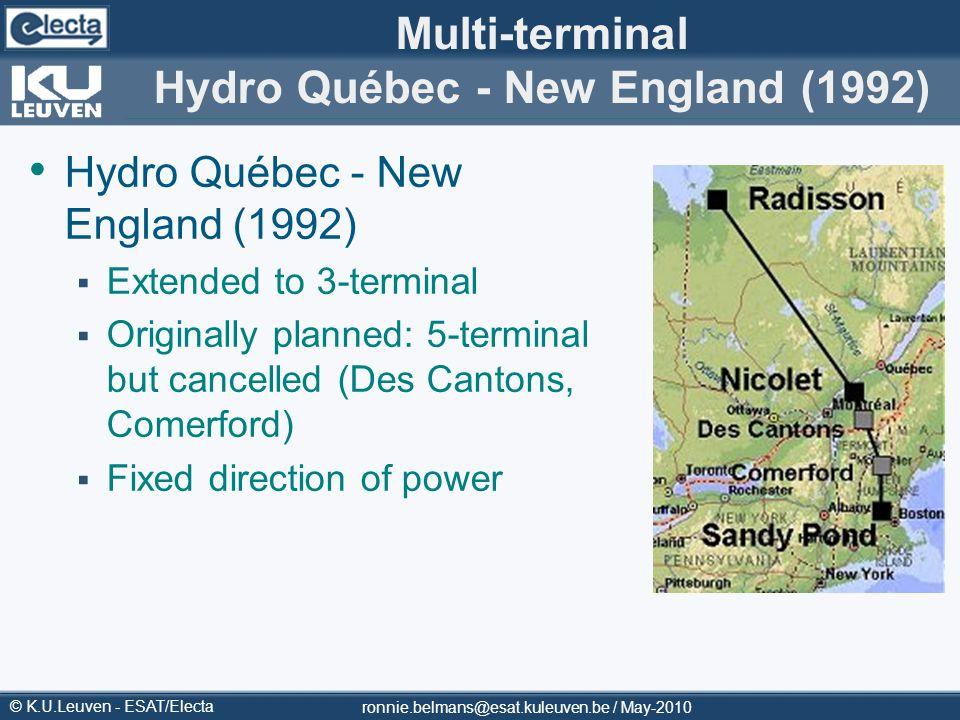 © K.U.Leuven - ESAT/Electa Multi-terminal Hydro Québec - New England (1992) Hydro Québec - New England (1992) Extended to 3-terminal Originally planne