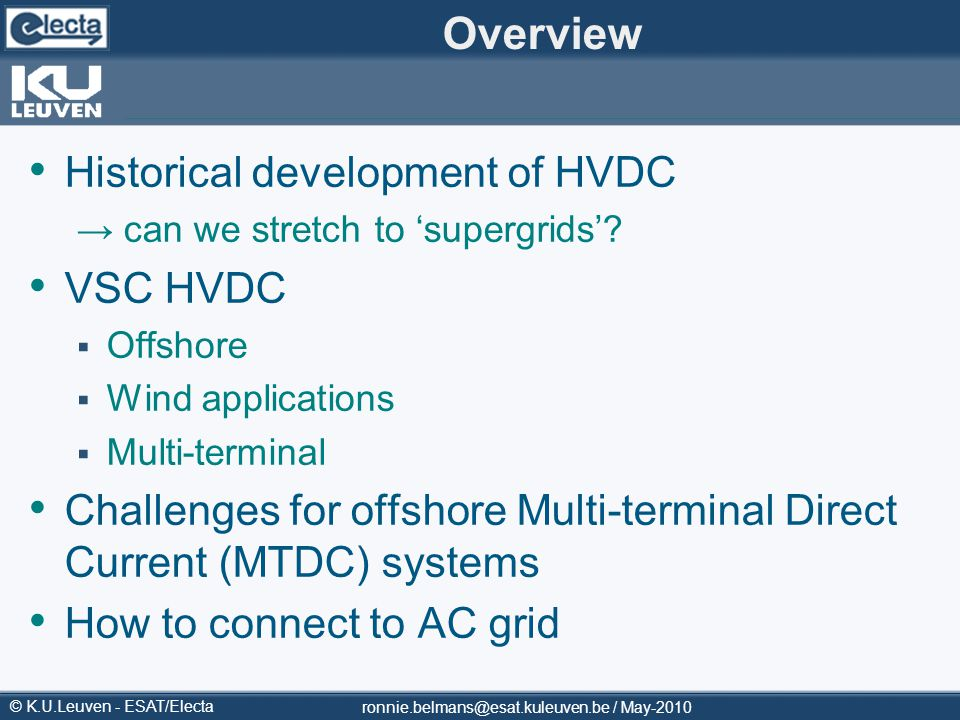 © K.U.Leuven - ESAT/Electa Overview Historical development of HVDC can we stretch to supergrids? VSC HVDC Offshore Wind applications Multi-terminal Ch
