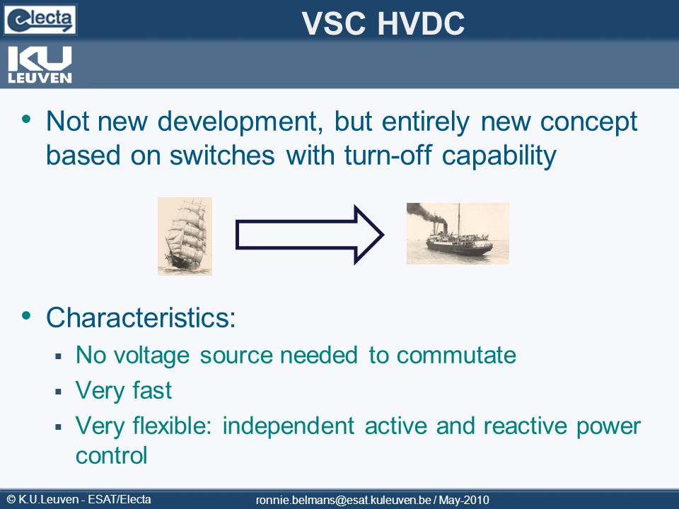 © K.U.Leuven - ESAT/Electa VSC HVDC Not new development, but entirely new concept based on switches with turn-off capability Characteristics: No volta