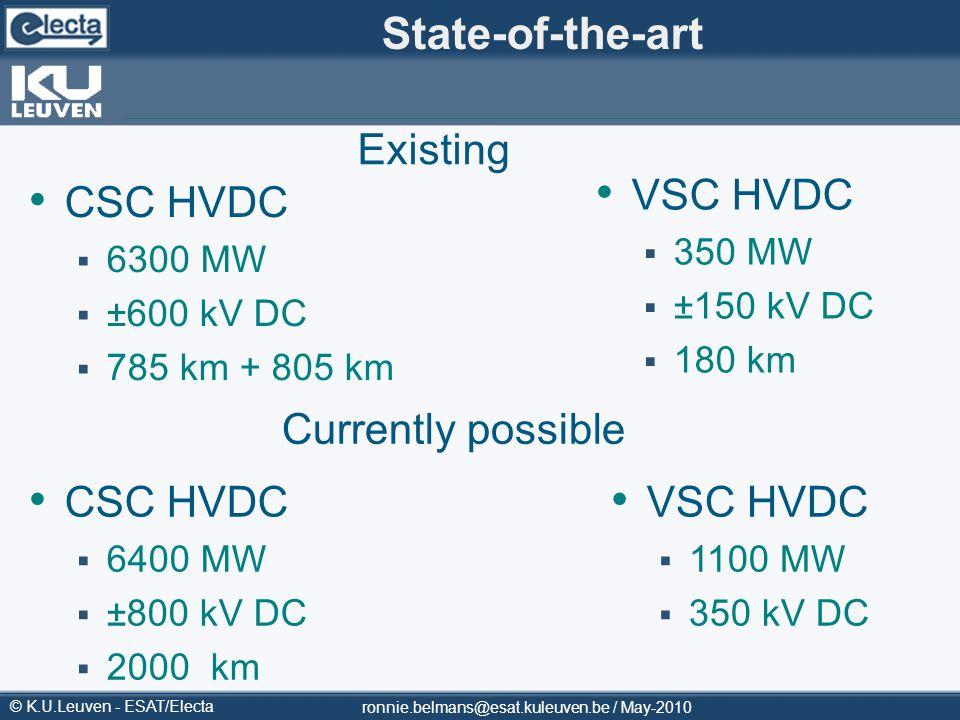 © K.U.Leuven - ESAT/Electa ronnie.belmans@esat.kuleuven.be / May-2010 State-of-the-art CSC HVDC 6300 MW ±600 kV DC 785 km + 805 km CSC HVDC 6400 MW ±8