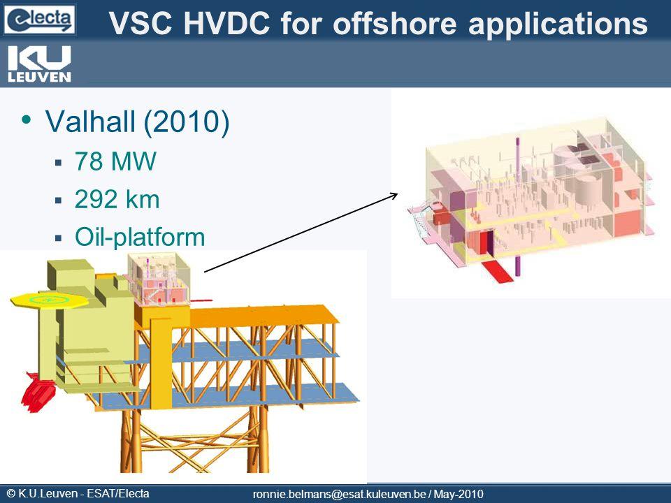© K.U.Leuven - ESAT/Electa VSC HVDC for offshore applications Valhall (2010) 78 MW 292 km Oil-platform ronnie.belmans@esat.kuleuven.be / May-2010