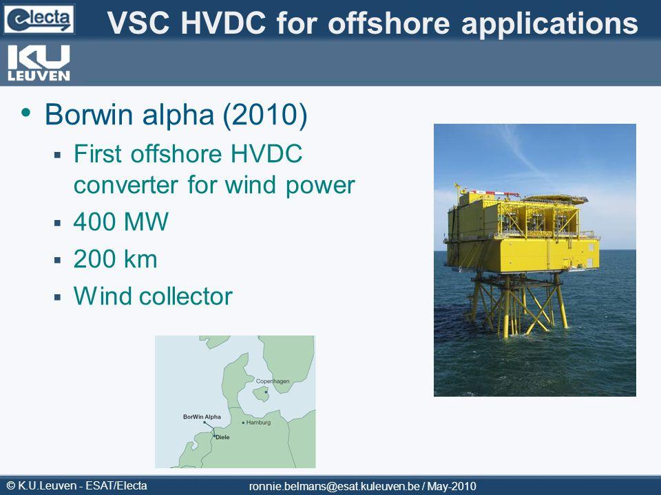 © K.U.Leuven - ESAT/Electa ronnie.belmans@esat.kuleuven.be / May-2010 VSC HVDC for offshore applications Borwin alpha (2010) First offshore HVDC conve