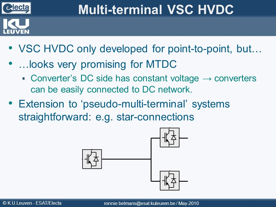 © K.U.Leuven - ESAT/Electa Multi-terminal VSC HVDC VSC HVDC only developed for point-to-point, but… …looks very promising for MTDC Converters DC side