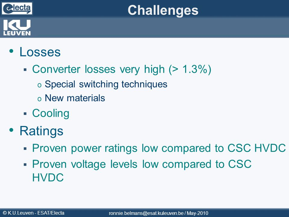 © K.U.Leuven - ESAT/Electa Challenges Losses Converter losses very high (> 1.3%) o Special switching techniques o New materials Cooling Ratings Proven