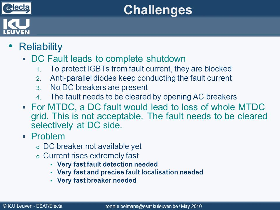 © K.U.Leuven - ESAT/Electa Challenges Reliability DC Fault leads to complete shutdown 1. To protect IGBTs from fault current, they are blocked 2. Anti