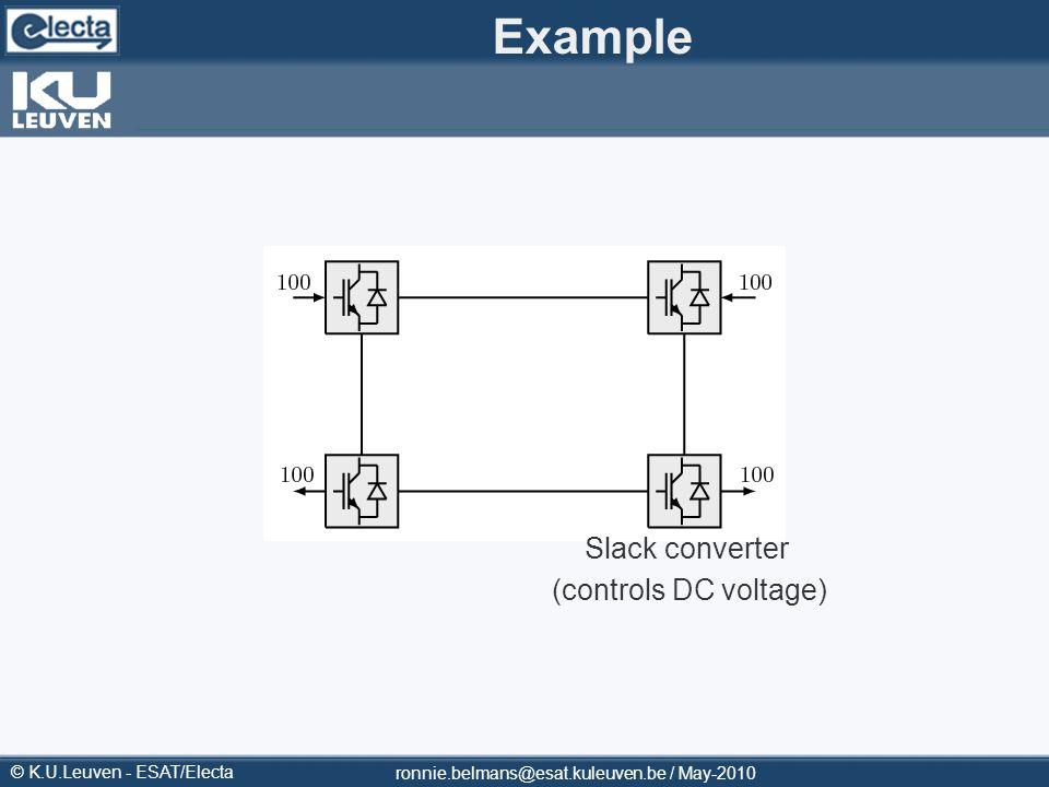 © K.U.Leuven - ESAT/Electa Example ronnie.belmans@esat.kuleuven.be / May-2010 Slack converter (controls DC voltage)