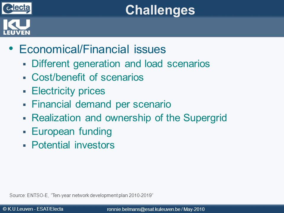© K.U.Leuven - ESAT/Electa Challenges Economical/Financial issues Different generation and load scenarios Cost/benefit of scenarios Electricity prices