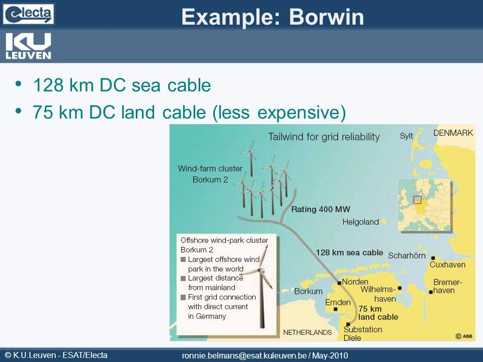 © K.U.Leuven - ESAT/Electa Example: Borwin 128 km DC sea cable 75 km DC land cable (less expensive) ronnie.belmans@esat.kuleuven.be / May-2010