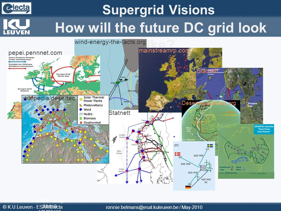 © K.U.Leuven - ESAT/Electa Supergrid Visions How will the future DC grid look like? ronnie.belmans@esat.kuleuven.be / May-2010 © ABB Group Slide 9 10M