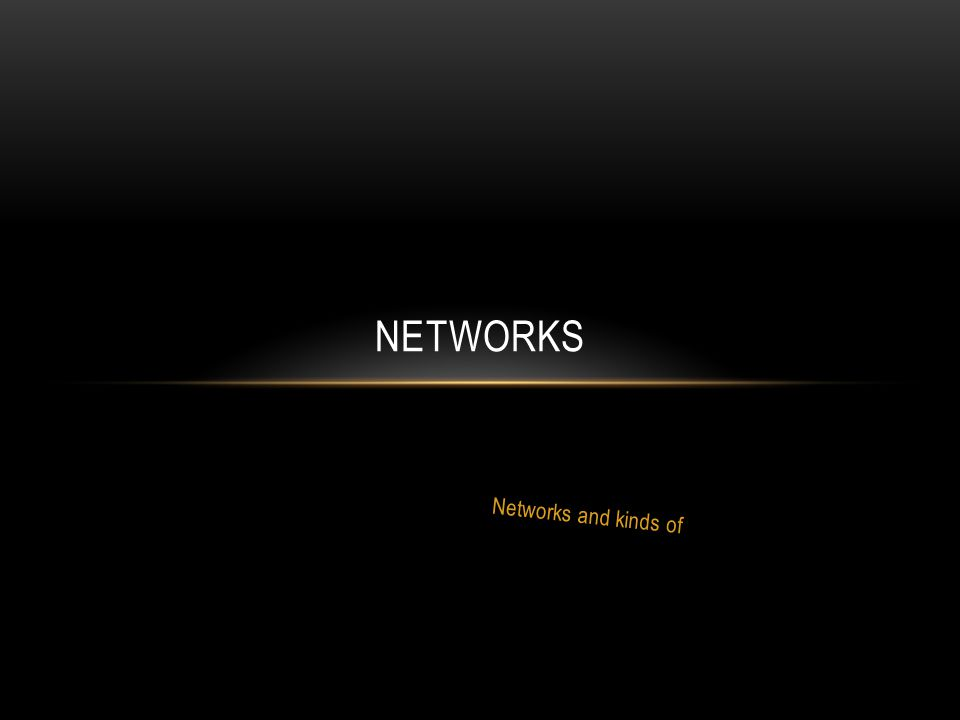 Networks and kinds of NETWORKS