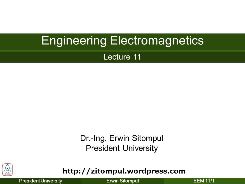 President UniversityErwin SitompulEEM 11/1 Dr.-Ing. Erwin Sitompul President University Lecture 11 Engineering Electromagnetics http://zitompul.wordpr