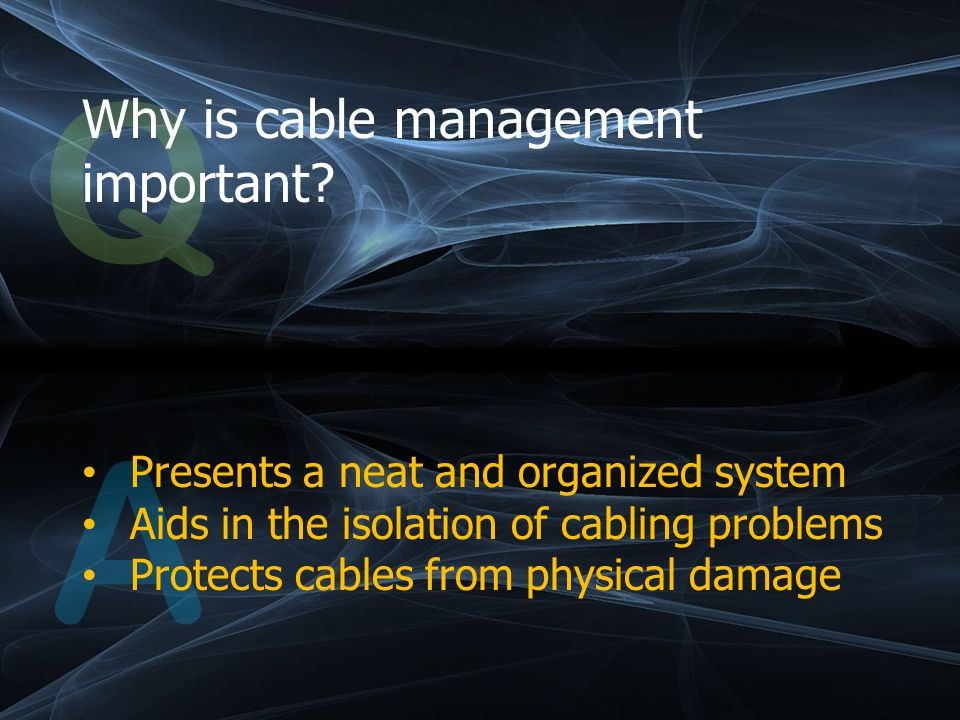 Q Why is cable management important.