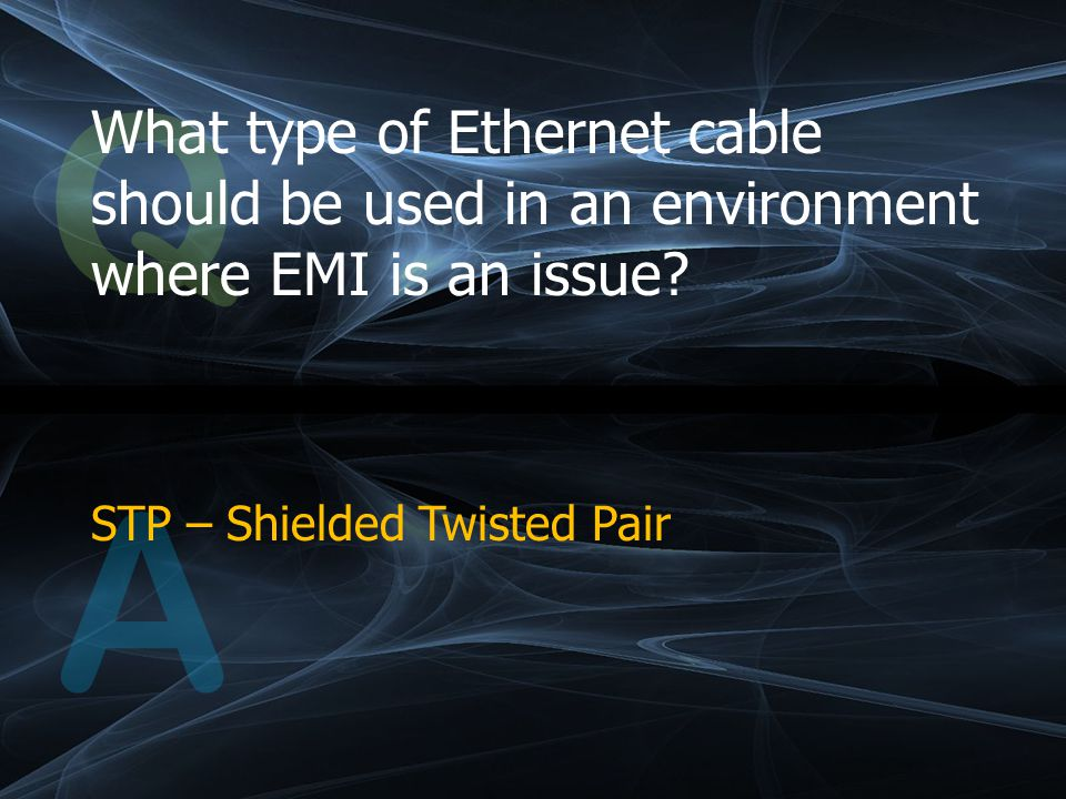 Q What type of Ethernet cable should be used in an environment where EMI is an issue.