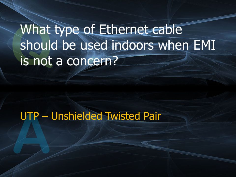 Q What type of Ethernet cable should be used indoors when EMI is not a concern.