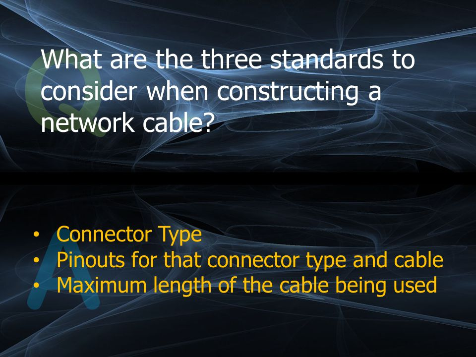 Q What are the three standards to consider when constructing a network cable.