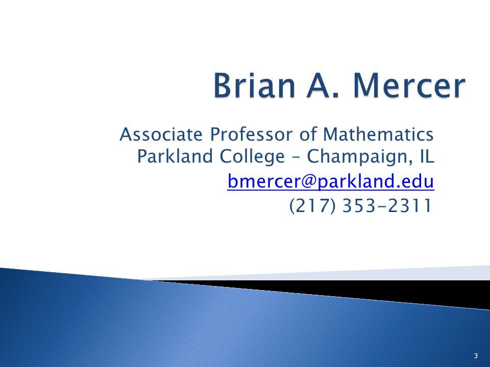 Associate Professor of Mathematics Parkland College – Champaign, IL bmercer@parkland.edu (217) 353-2311 3