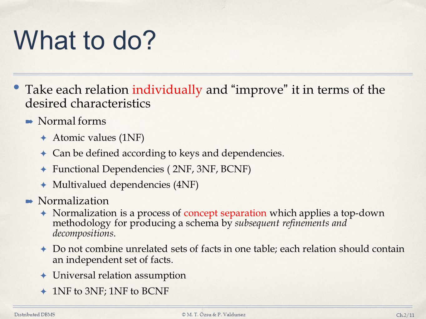 Distributed DBMS© M. T. Özsu & P. Valduriez Ch.2/11 What to do? Take each relation individually and improve it in terms of the desired characteristics
