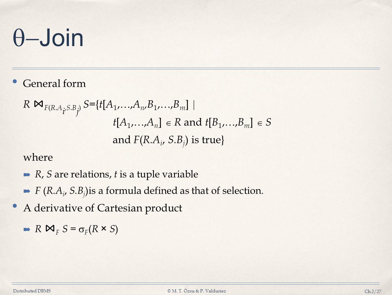 Distributed DBMS© M. T. Özsu & P. Valduriez Ch.2/27 Join General form R F ( R. A i, S. B j ) S ={ t [ A 1,…, A n,B 1,…, B m ] t [ A 1,…, A n ] R and t