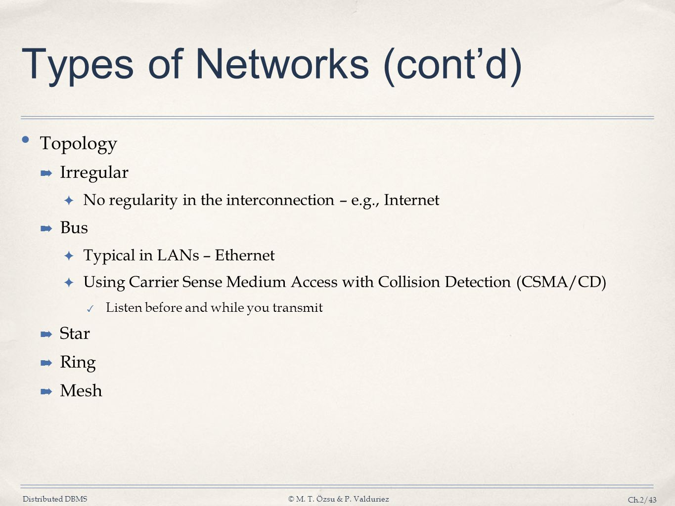 Distributed DBMS© M. T. Özsu & P. Valduriez Ch.2/43 Types of Networks (contd) Topology Irregular No regularity in the interconnection – e.g., Internet