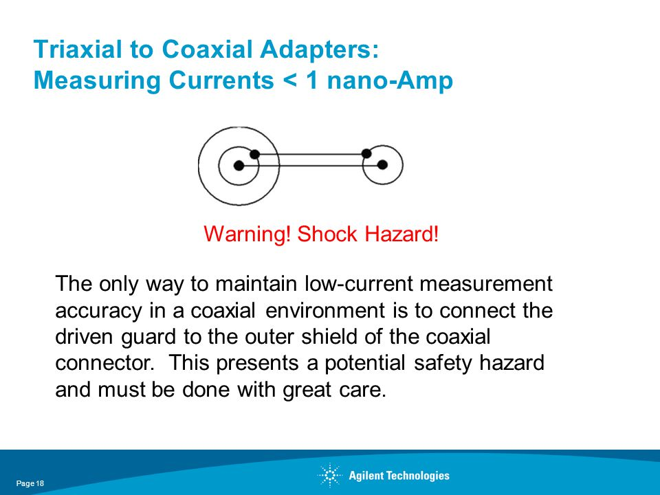Triaxial to Coaxial Adapters: Measuring Currents < 1 nano-Amp The only way to maintain low-current measurement accuracy in a coaxial environment is to
