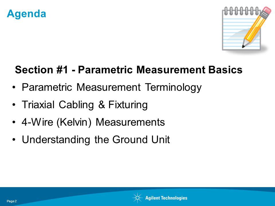 Agenda Section #1 - Parametric Measurement Basics Parametric Measurement Terminology Triaxial Cabling & Fixturing 4-Wire (Kelvin) Measurements Underst