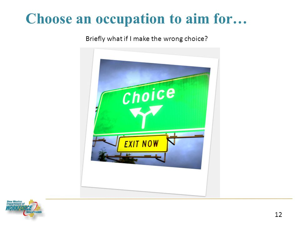 12 Briefly what if I make the wrong choice Choose an occupation to aim for…
