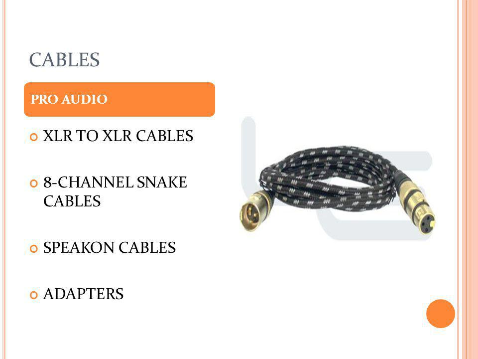 CABLES XLR TO XLR CABLES 8-CHANNEL SNAKE CABLES SPEAKON CABLES ADAPTERS PRO AUDIO