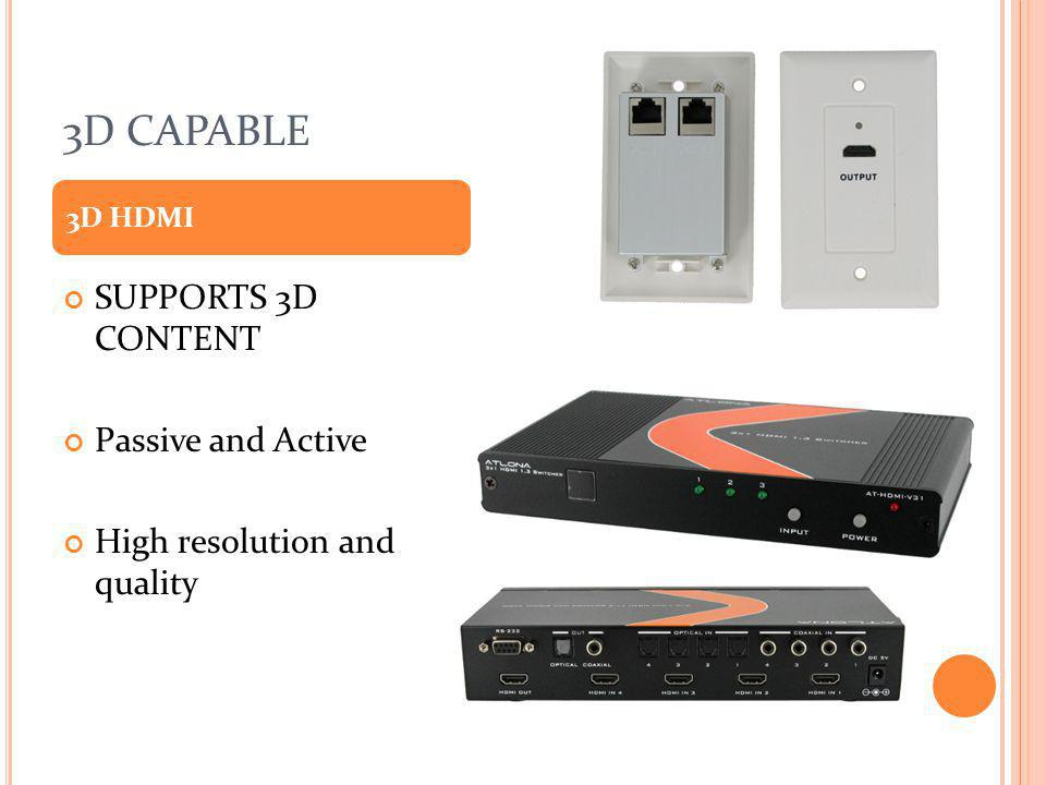 3D CAPABLE SUPPORTS 3D CONTENT Passive and Active High resolution and quality 3D HDMI