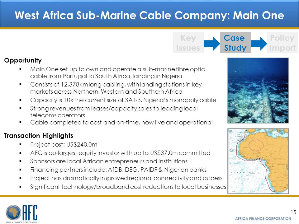 15 West Africa Sub-Marine Cable Company: Main One Key Issues Case Study Policy Import Opportunity Main One set up to own and operate a sub-marine fibr
