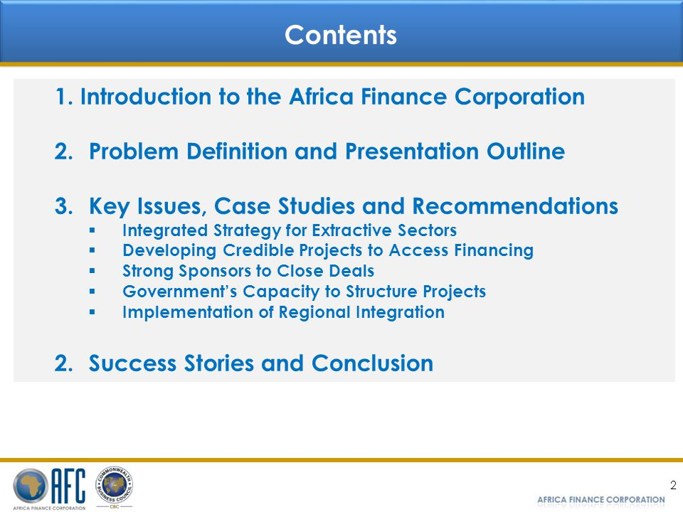 2 1.Introduction to the Africa Finance Corporation 2.Problem Definition and Presentation Outline 3.Key Issues, Case Studies and Recommendations Integr