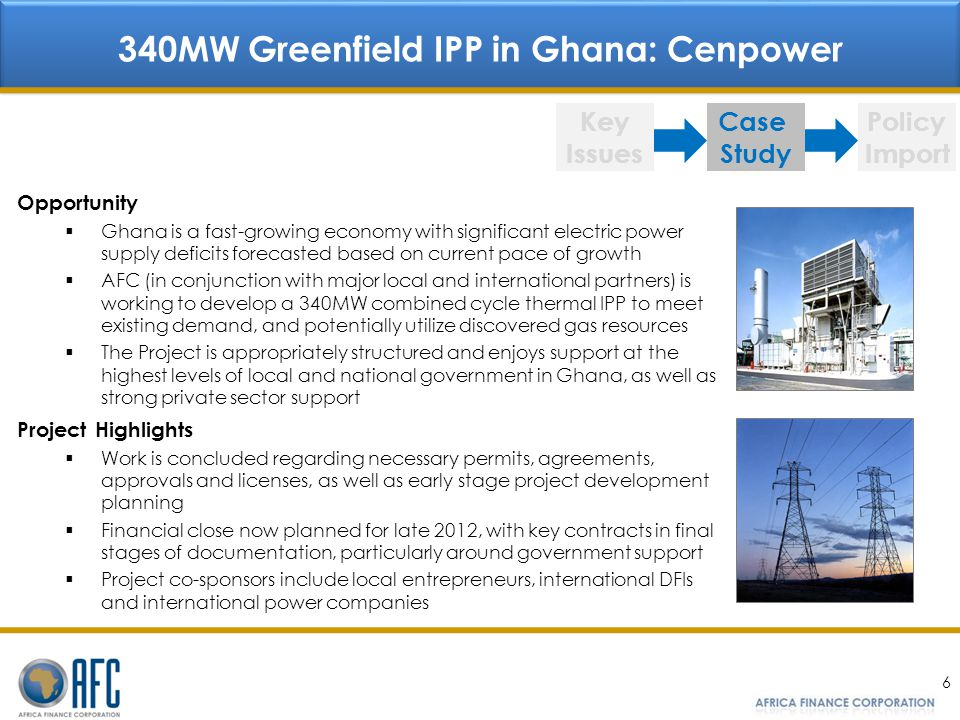 6 340MW Greenfield IPP in Ghana: Cenpower Key Issues Case Study Policy Import Opportunity Ghana is a fast-growing economy with significant electric po