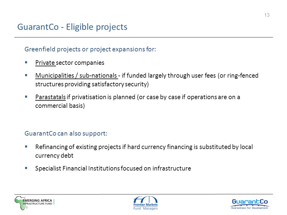 13 Greenfield projects or project expansions for: Private sector companies Municipalities / sub-nationals - if funded largely through user fees (or ri