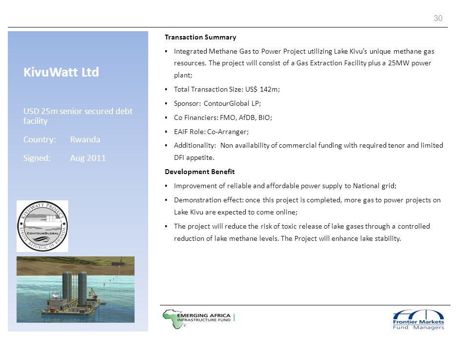 KivuWatt Ltd USD 25m senior secured debt facility Country: Rwanda Signed: Aug 2011 Transaction Summary Integrated Methane Gas to Power Project utilizi