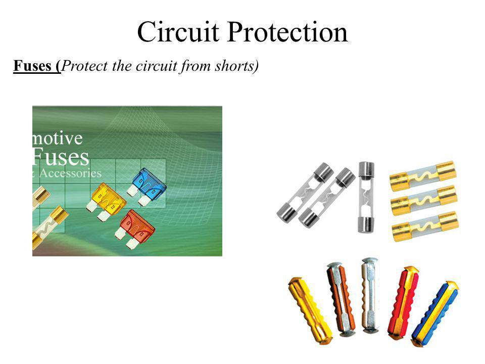 Circuit Protection Fuses (Protect the circuit from shorts)
