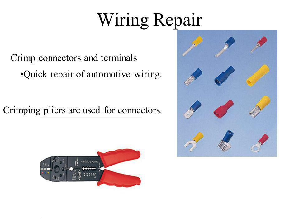 Wiring Repair Crimp connectors and terminals Quick repair of automotive wiring. Crimping pliers are used for connectors.