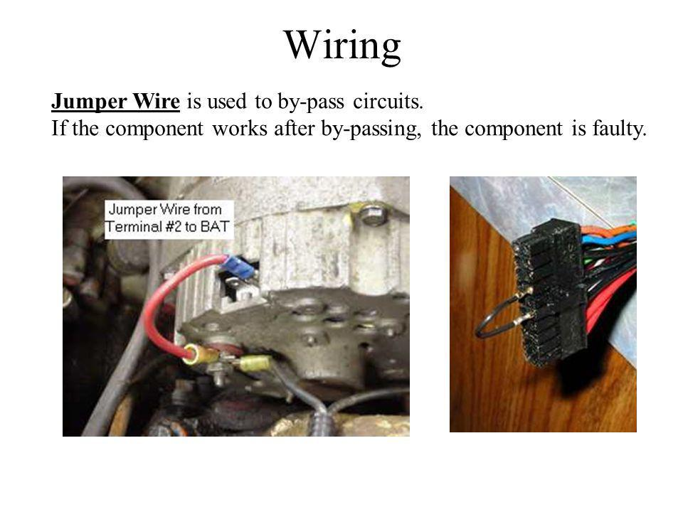 Wiring Jumper Wire is used to by-pass circuits. If the component works after by-passing, the component is faulty.
