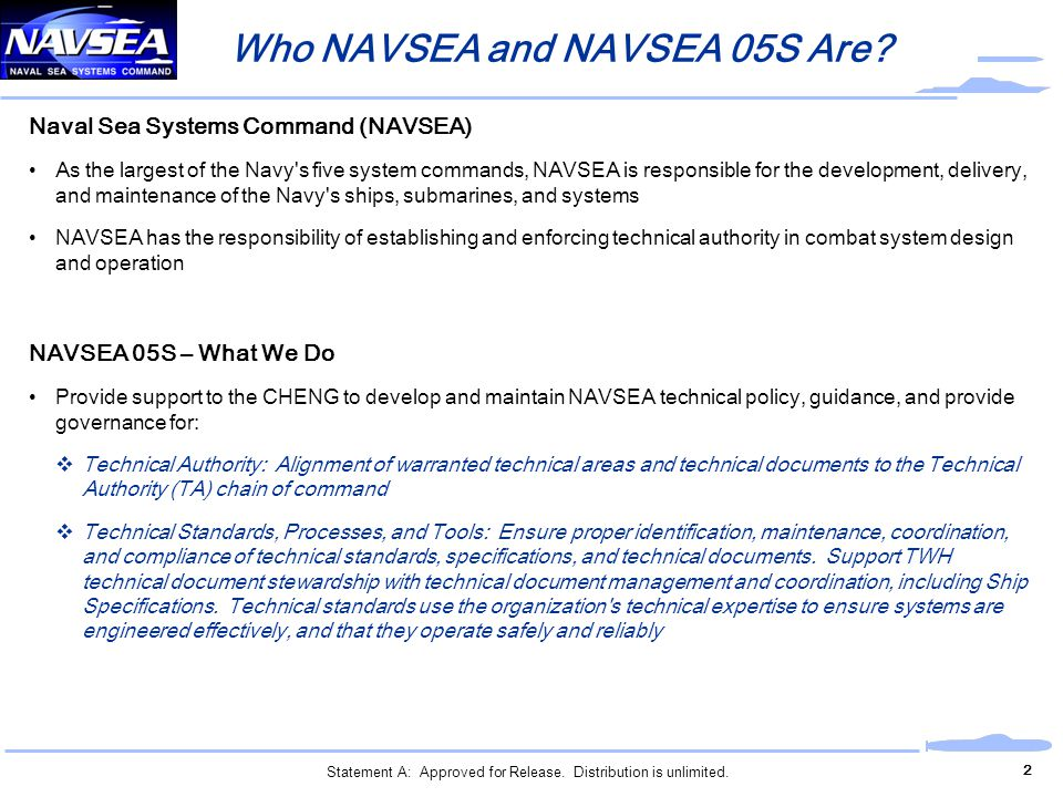 Who NAVSEA and NAVSEA 05S Are? 2 Naval Sea Systems Command (NAVSEA) As the largest of the Navy's five system commands, NAVSEA is responsible for the d