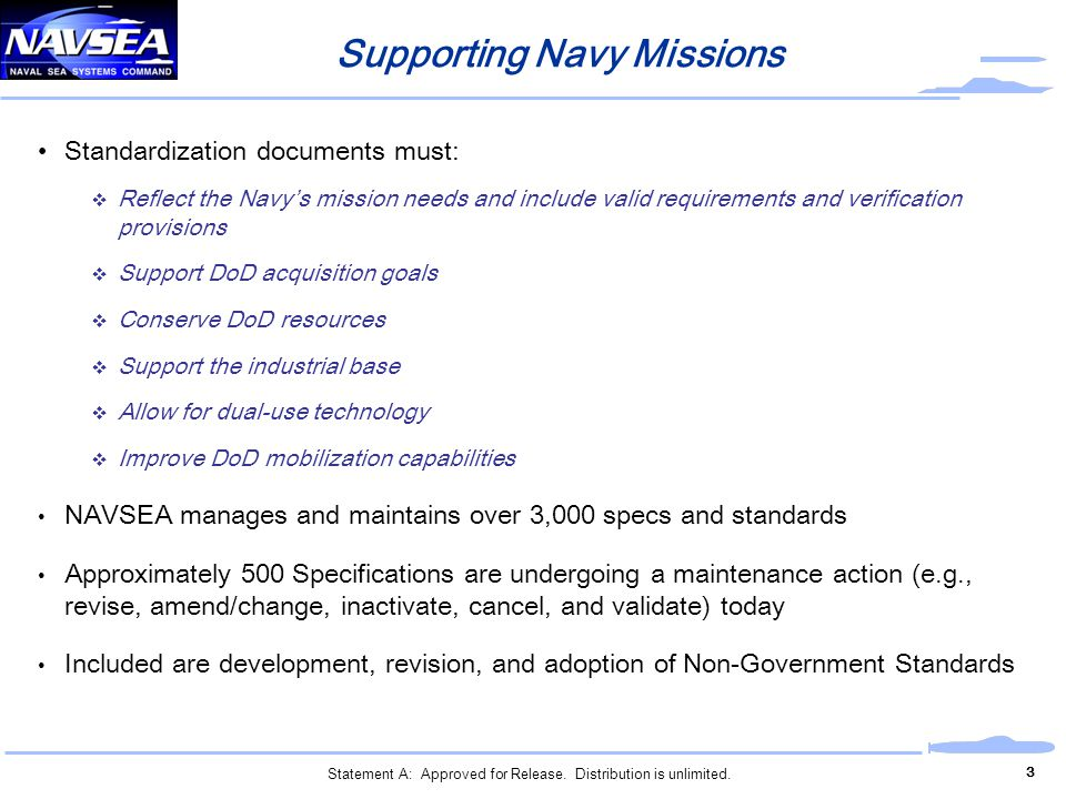 Supporting Navy Missions Standardization documents must: Reflect the Navys mission needs and include valid requirements and verification provisions Su