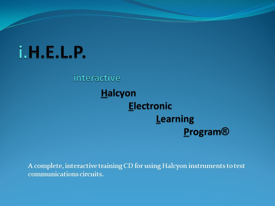 A complete, interactive training CD for using Halcyon instruments to test communications circuits.