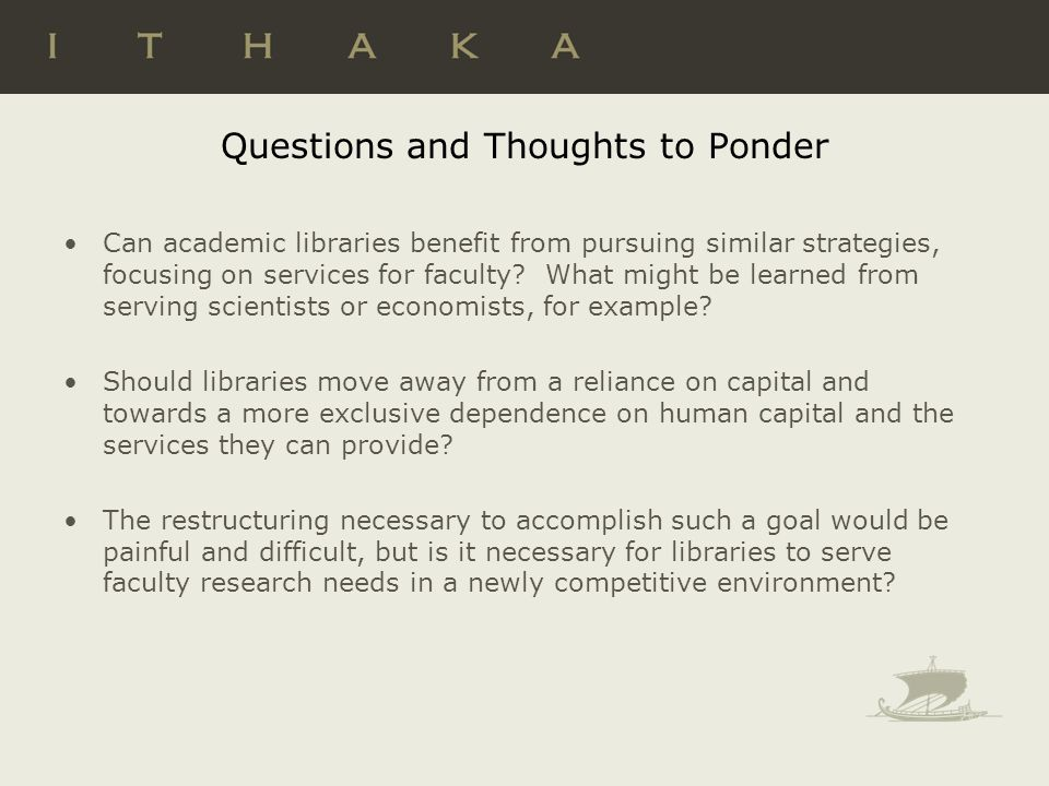 Questions and Thoughts to Ponder Can academic libraries benefit from pursuing similar strategies, focusing on services for faculty.