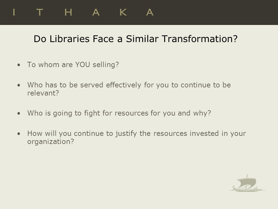 Do Libraries Face a Similar Transformation. To whom are YOU selling.