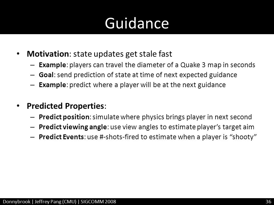 Guidance Motivation: state updates get stale fast – Example: players can travel the diameter of a Quake 3 map in seconds – Goal: send prediction of st