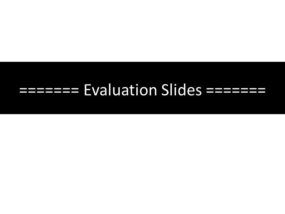 ======= Evaluation Slides =======