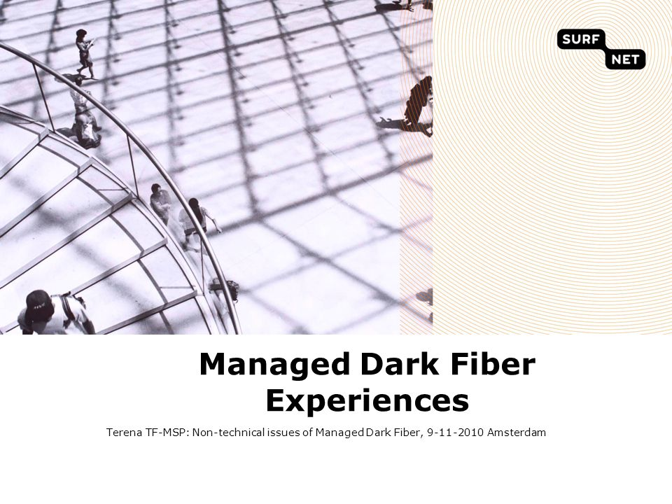 Managed Dark Fiber Experiences Terena TF-MSP: Non-technical issues of Managed Dark Fiber, 9-11-2010 Amsterdam
