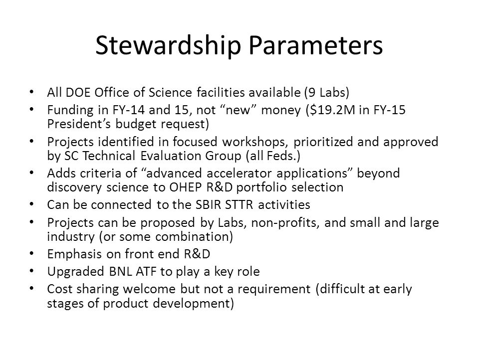 Stewardship Parameters All DOE Office of Science facilities available (9 Labs) Funding in FY-14 and 15, not new money ($19.2M in FY-15 Presidents budg