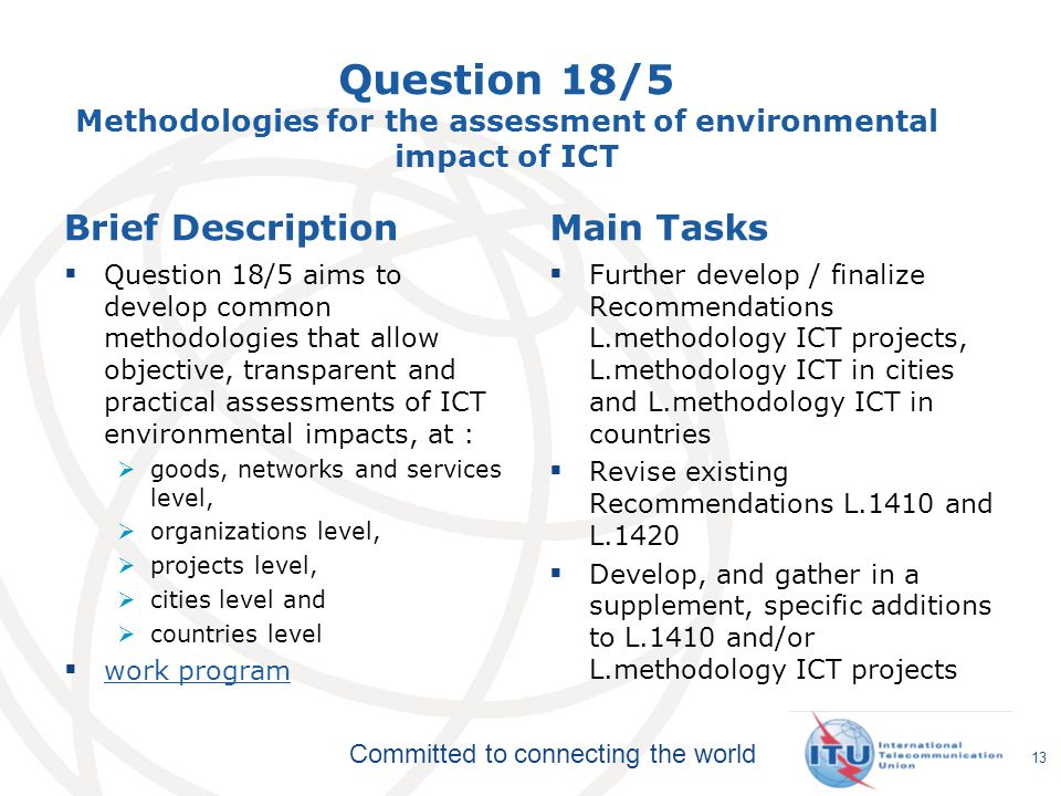 Committed to connecting the world Question 18/5 Methodologies for the assessment of environmental impact of ICT Brief Description Question 18/5 aims t
