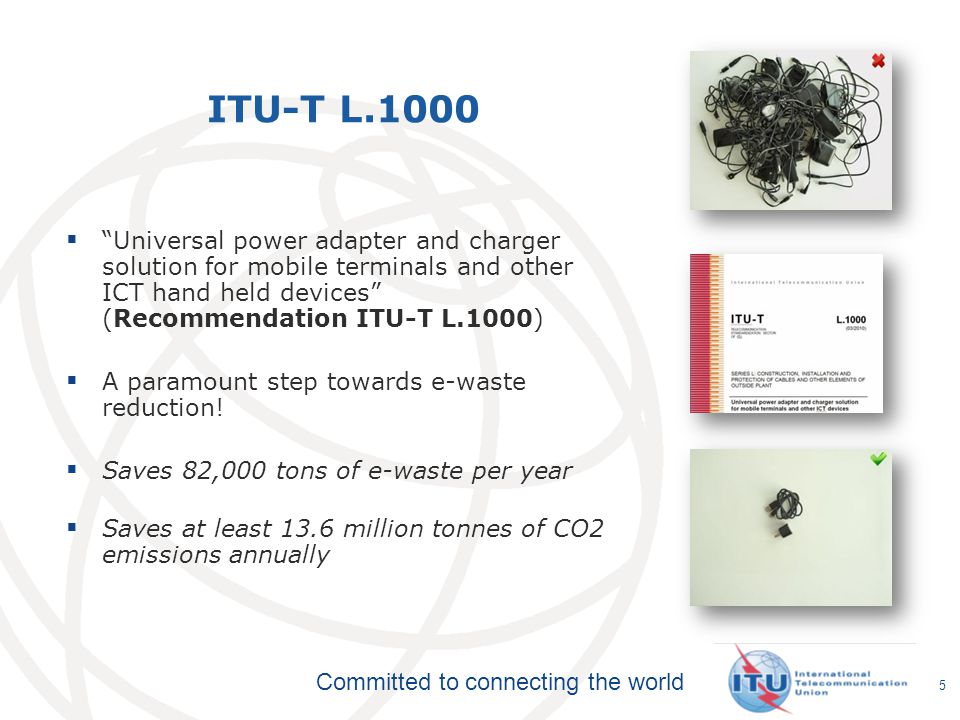 Committed to connecting the world ITU-T L.1000 Universal power adapter and charger solution for mobile terminals and other ICT hand held devices (Reco