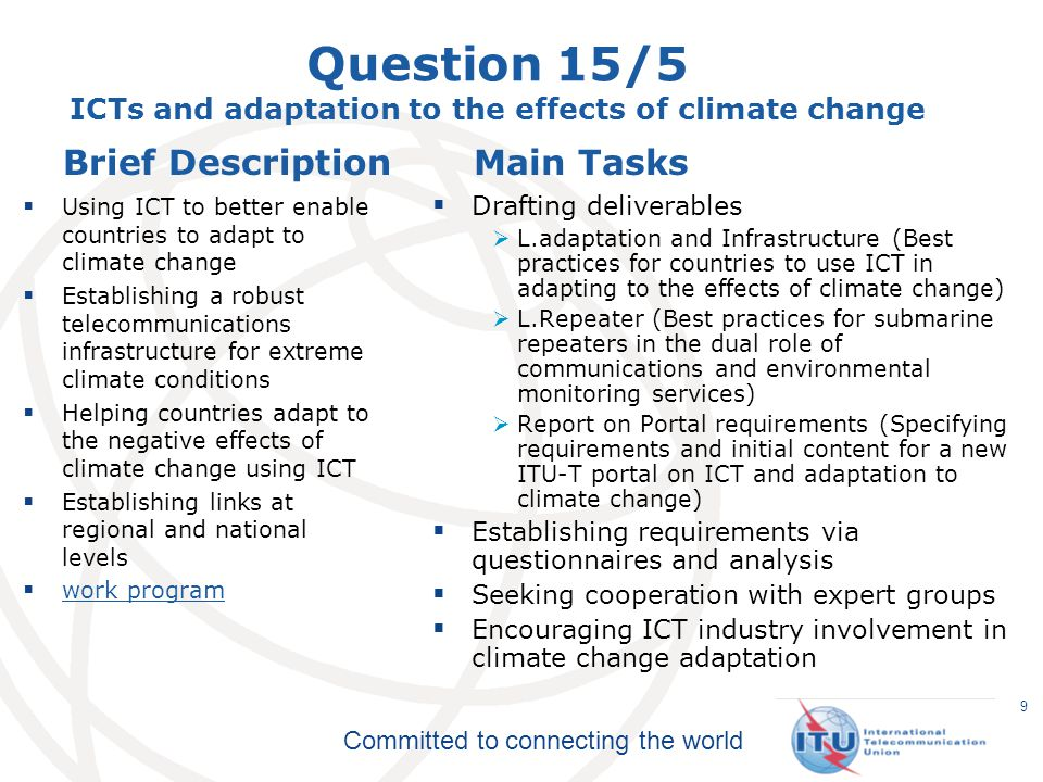 Committed to connecting the world Question 15/5 ICTs and adaptation to the effects of climate change Brief Description Using ICT to better enable coun