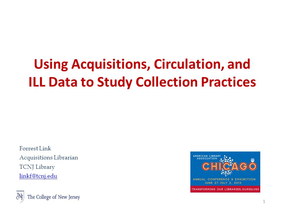 Using Acquisitions, Circulation, and ILL Data to Study Collection Practices 1 Forrest Link Acquisitions Librarian TCNJ Library linkf@tcnj.edu